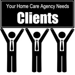 Your Home Care Agency Needs Clients: 12 Strategies for Getting Referrals